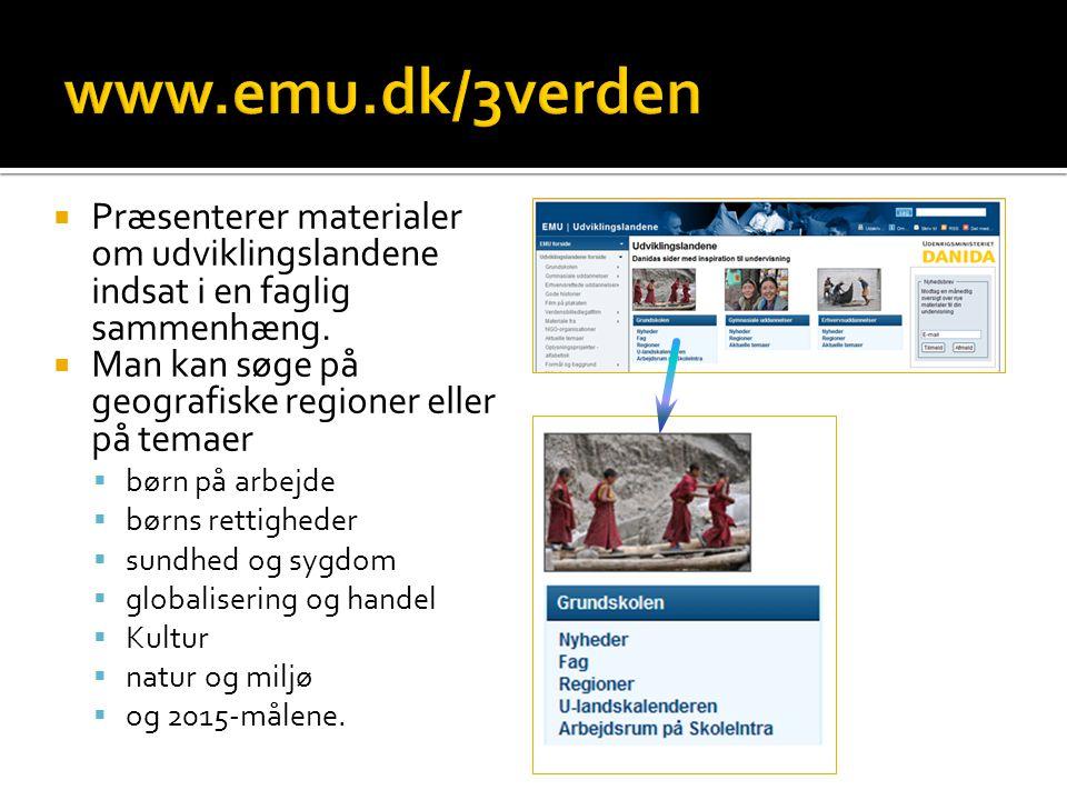 www.emu.dk/3verden Præsenterer materialer om udviklingslandene indsat i en faglig sammenhæng. Man kan søge på geografiske regioner eller på temaer.