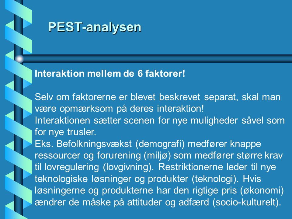 PEST-analysen Interaktion mellem de 6 faktorer!