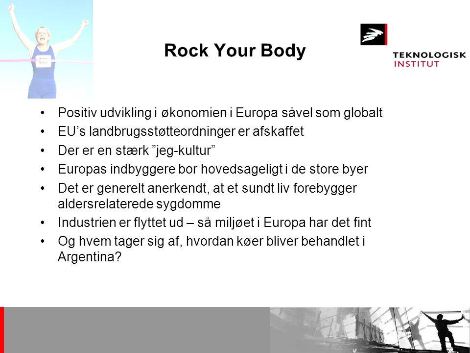 Tine Andersen 13. oktober 2006. Rock Your Body. Positiv udvikling i økonomien i Europa såvel som globalt.