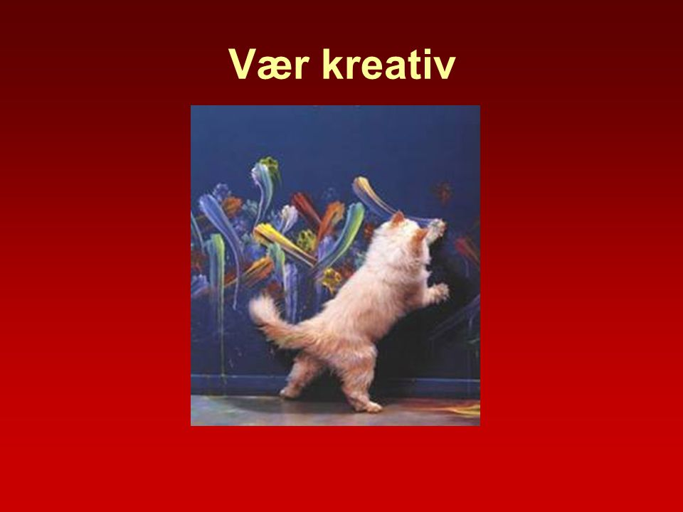 Vær kreativ