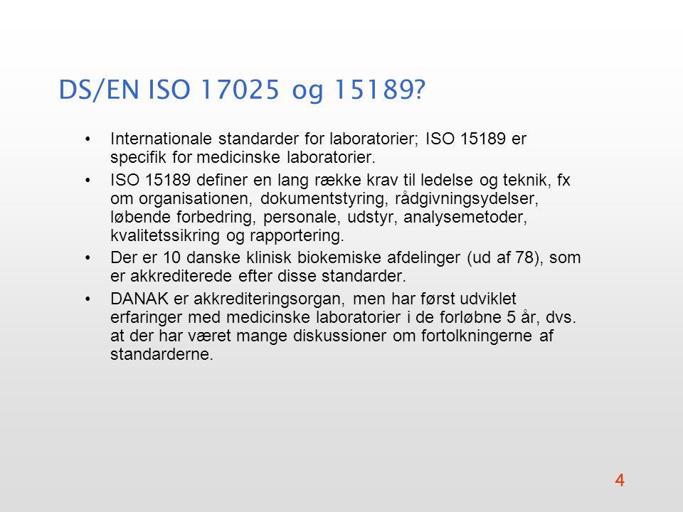 DS/EN ISO 17025 og 15189 Internationale standarder for laboratorier; ISO 15189 er specifik for medicinske laboratorier.