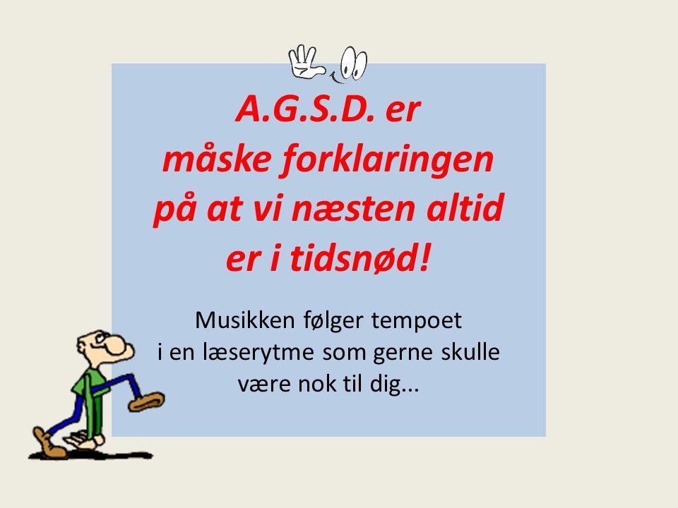 A.G.S.D. er måske forklaringen på at vi næsten altid er i tidsnød!