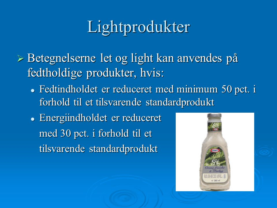 Lightprodukter Betegnelserne let og light kan anvendes på fedtholdige produkter, hvis: