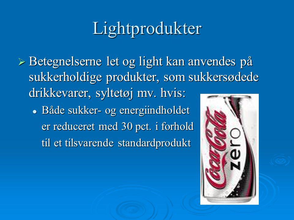 Lightprodukter Betegnelserne let og light kan anvendes på sukkerholdige produkter, som sukkersødede drikkevarer, syltetøj mv. hvis: