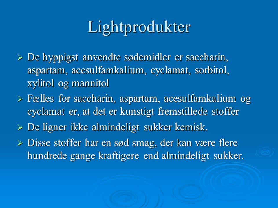 Lightprodukter De hyppigst anvendte sødemidler er saccharin, aspartam, acesulfamkalium, cyclamat, sorbitol, xylitol og mannitol.