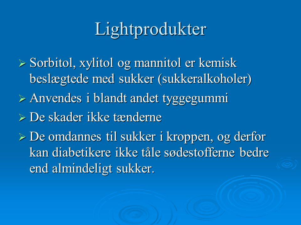 Lightprodukter Sorbitol, xylitol og mannitol er kemisk beslægtede med sukker (sukkeralkoholer) Anvendes i blandt andet tyggegummi.