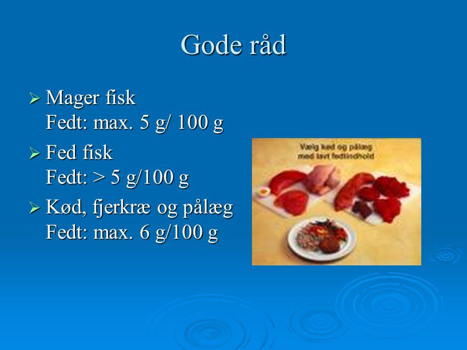 Gode råd Mager fisk Fedt: max. 5 g/ 100 g