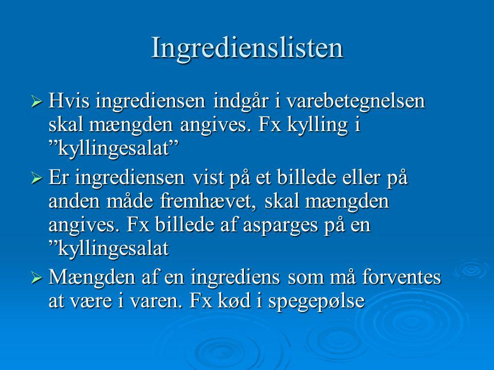 Ingredienslisten Hvis ingrediensen indgår i varebetegnelsen skal mængden angives. Fx kylling i kyllingesalat