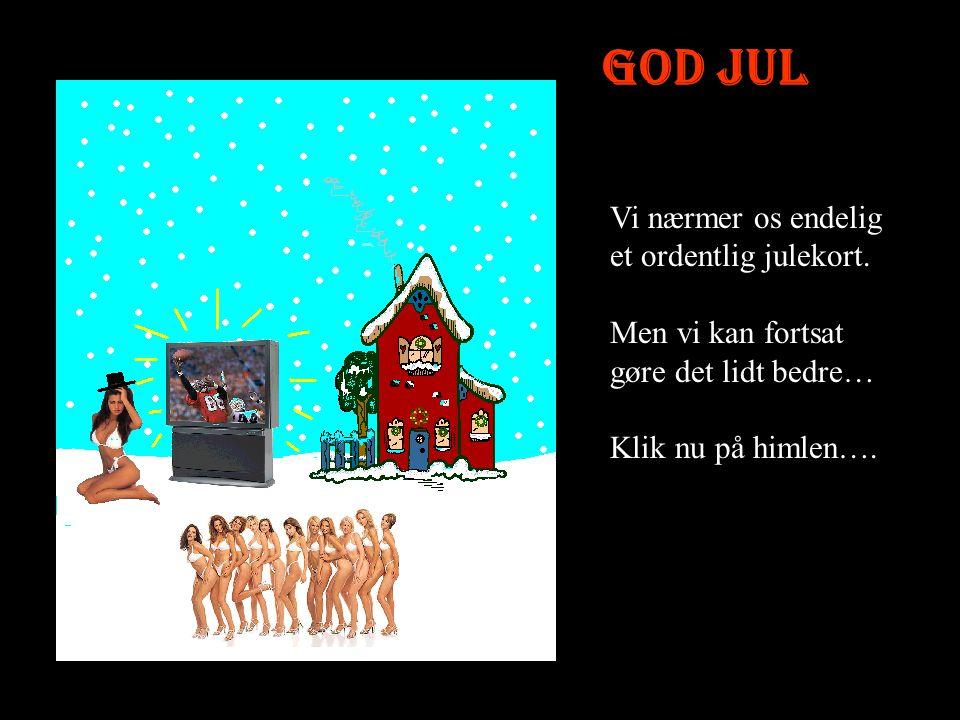 God Jul Vi nærmer os endelig et ordentlig julekort.