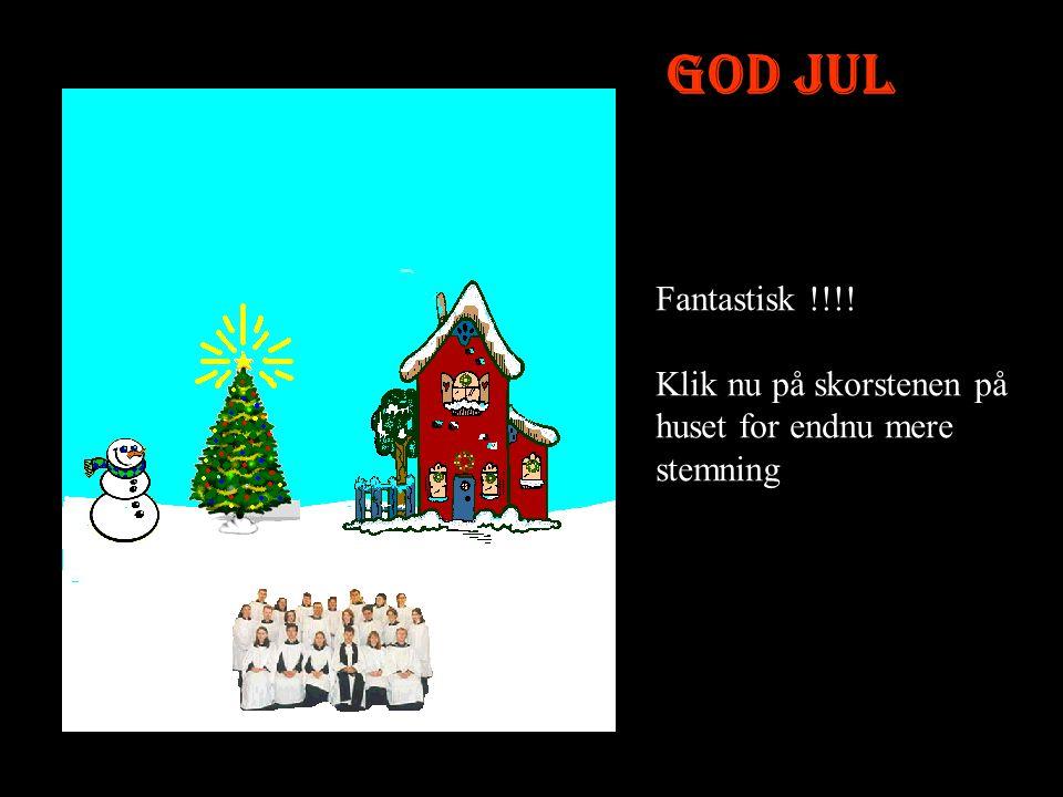 God Jul Fantastisk !!!! Klik nu på skorstenen på huset for endnu mere stemning