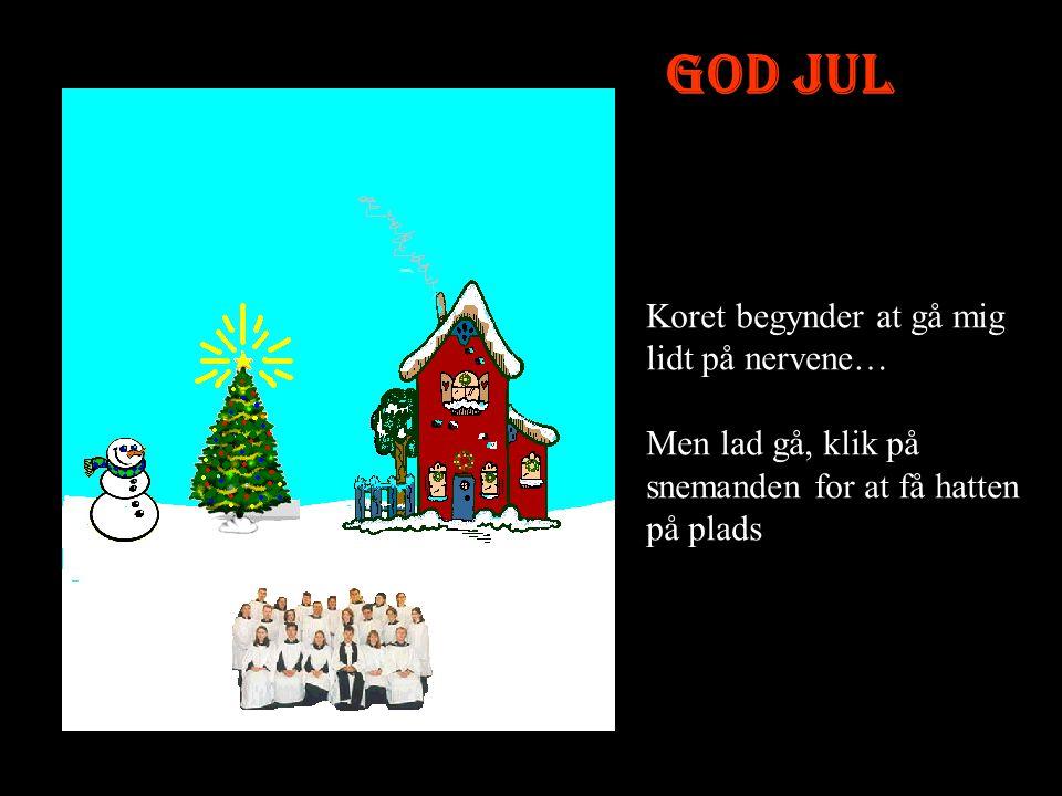 God Jul Koret begynder at gå mig lidt på nervene…