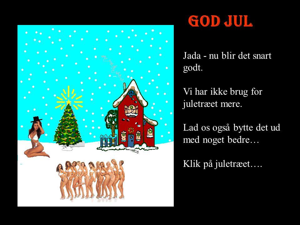 God Jul Jada - nu blir det snart godt.
