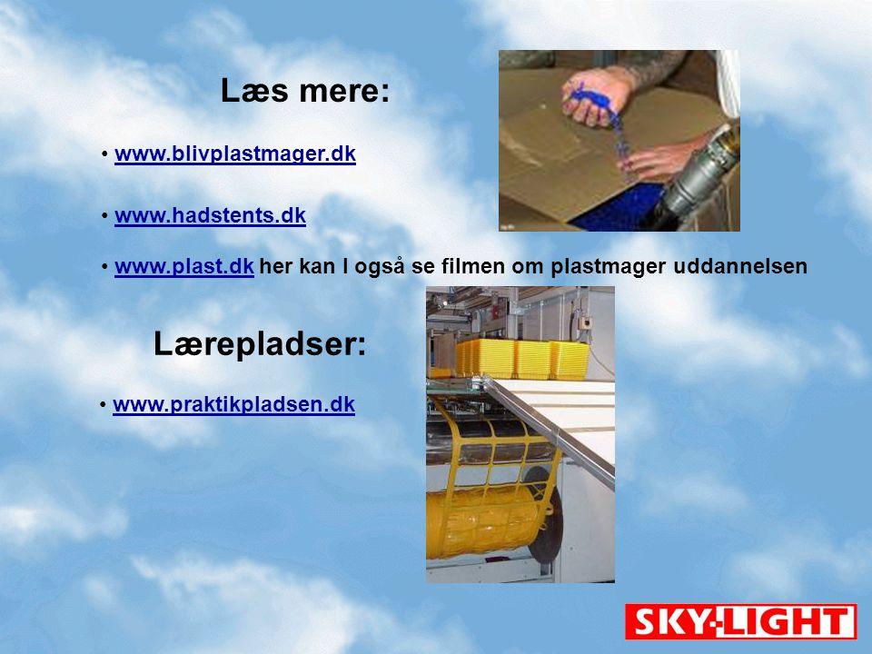 Læs mere: Lærepladser: www.blivplastmager.dk www.hadstents.dk