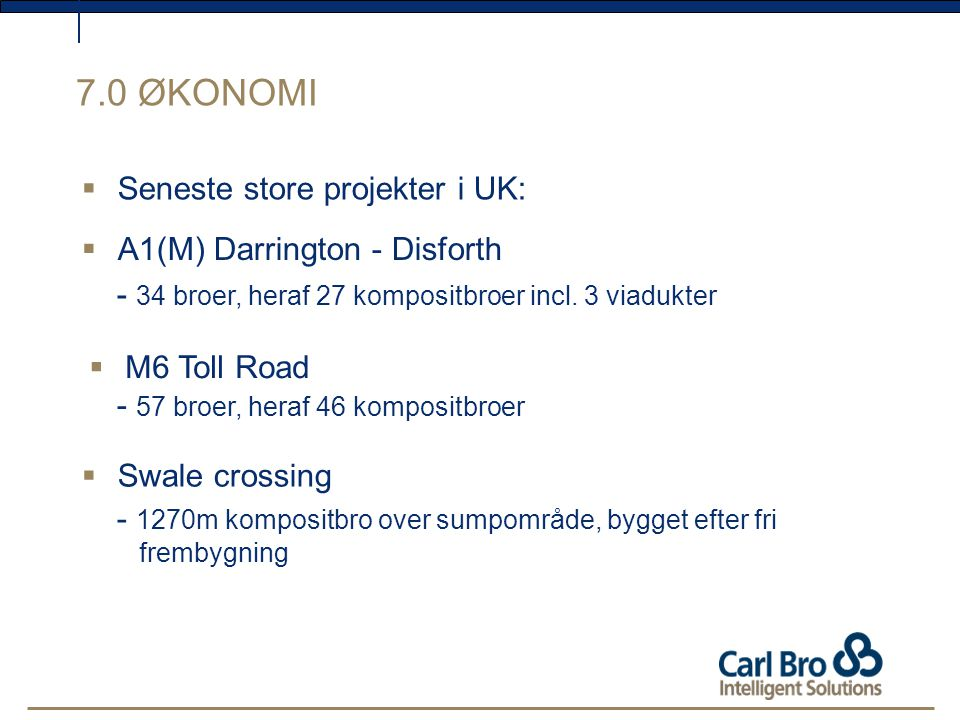 7.0 ØKONOMI Seneste store projekter i UK: A1(M) Darrington - Disforth
