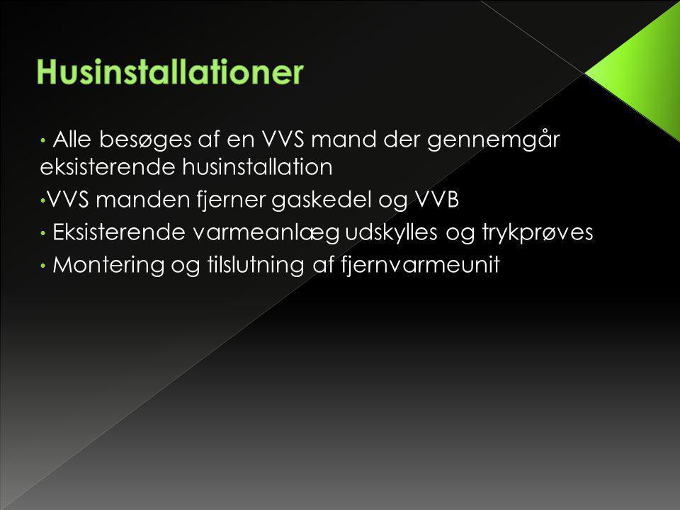 Husinstallationer Alle besøges af en VVS mand der gennemgår eksisterende husinstallation. VVS manden fjerner gaskedel og VVB.