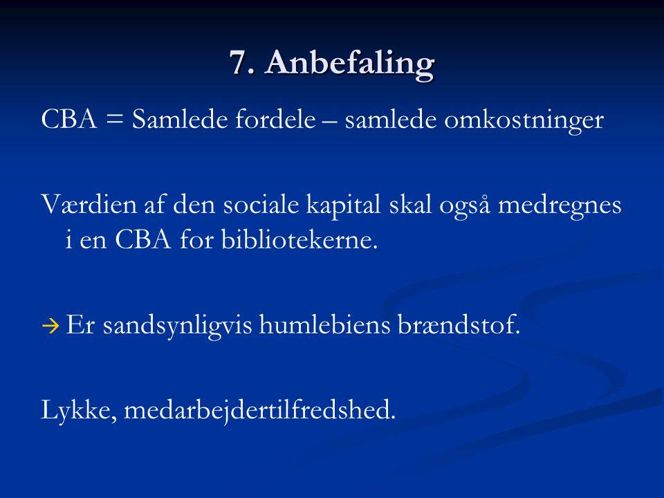 7. Anbefaling CBA = Samlede fordele – samlede omkostninger