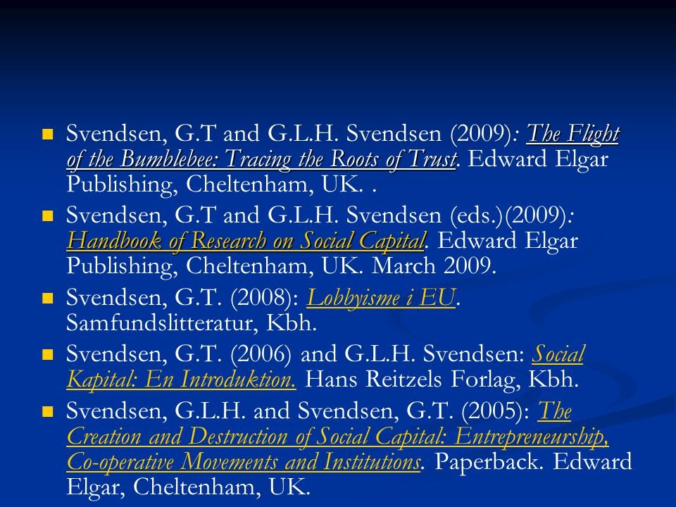 Svendsen, G.T and G.L.H. Svendsen (2009): The Flight of the Bumblebee: Tracing the Roots of Trust. Edward Elgar Publishing, Cheltenham, UK. .