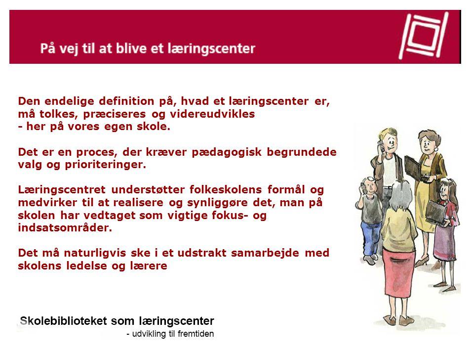 Den endelige definition på, hvad et læringscenter er, må tolkes, præciseres og videreudvikles