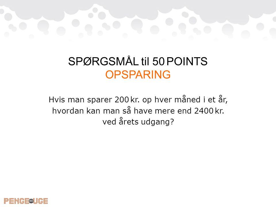 SPØRGSMÅL til 50 POINTS OPSPARING