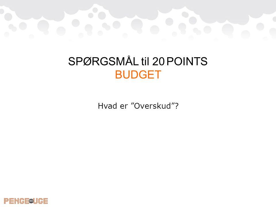SPØRGSMÅL til 20 POINTS BUDGET