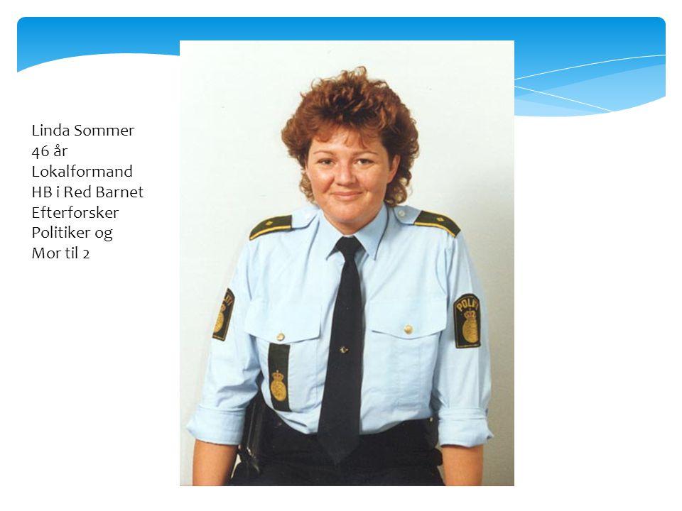 Linda Sommer 46 år Lokalformand HB i Red Barnet Efterforsker Politiker og Mor til 2