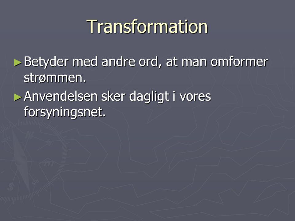 Transformation Betyder med andre ord, at man omformer strømmen.