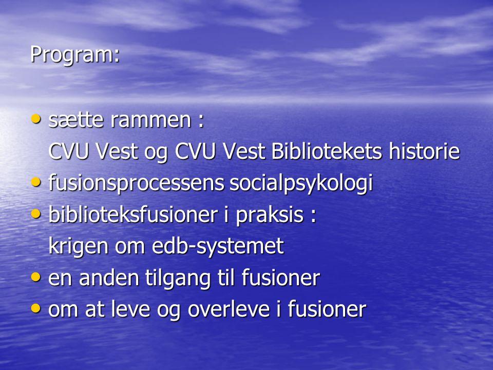 Program: sætte rammen : CVU Vest og CVU Vest Bibliotekets historie. fusionsprocessens socialpsykologi.
