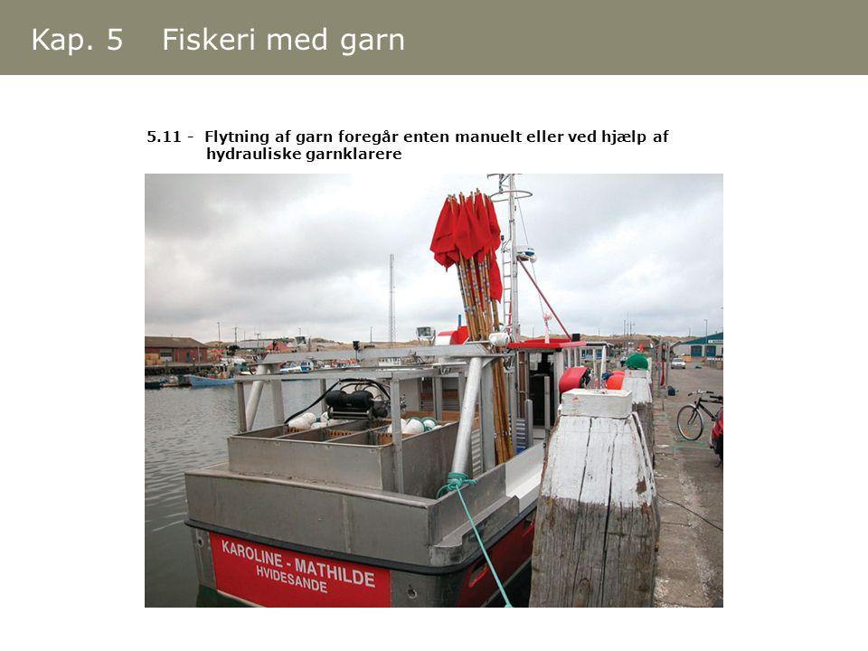 Kap. 5 Fiskeri med garn 5.11 - Flytning af garn foregår enten manuelt eller ved hjælp af.