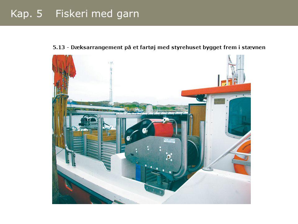 Kap. 5 Fiskeri med garn 5.13 - Dæksarrangement på et fartøj med styrehuset bygget frem i stævnen