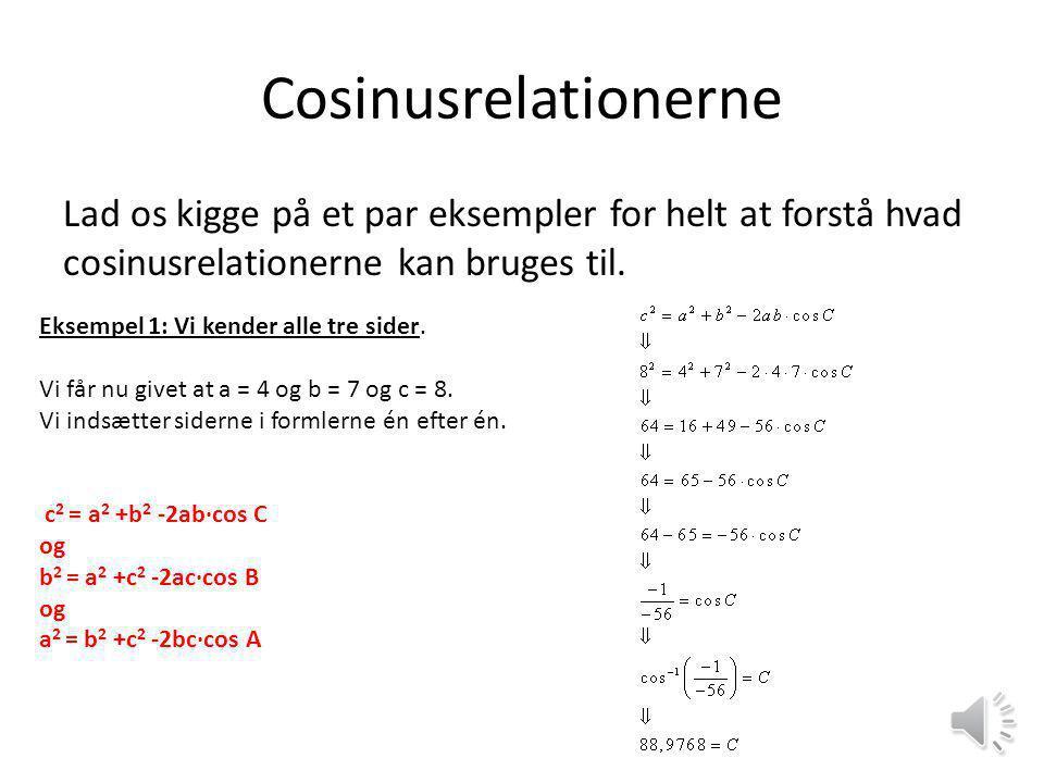 Cosinusrelationerne Lad os kigge på et par eksempler for helt at forstå hvad cosinusrelationerne kan bruges til.