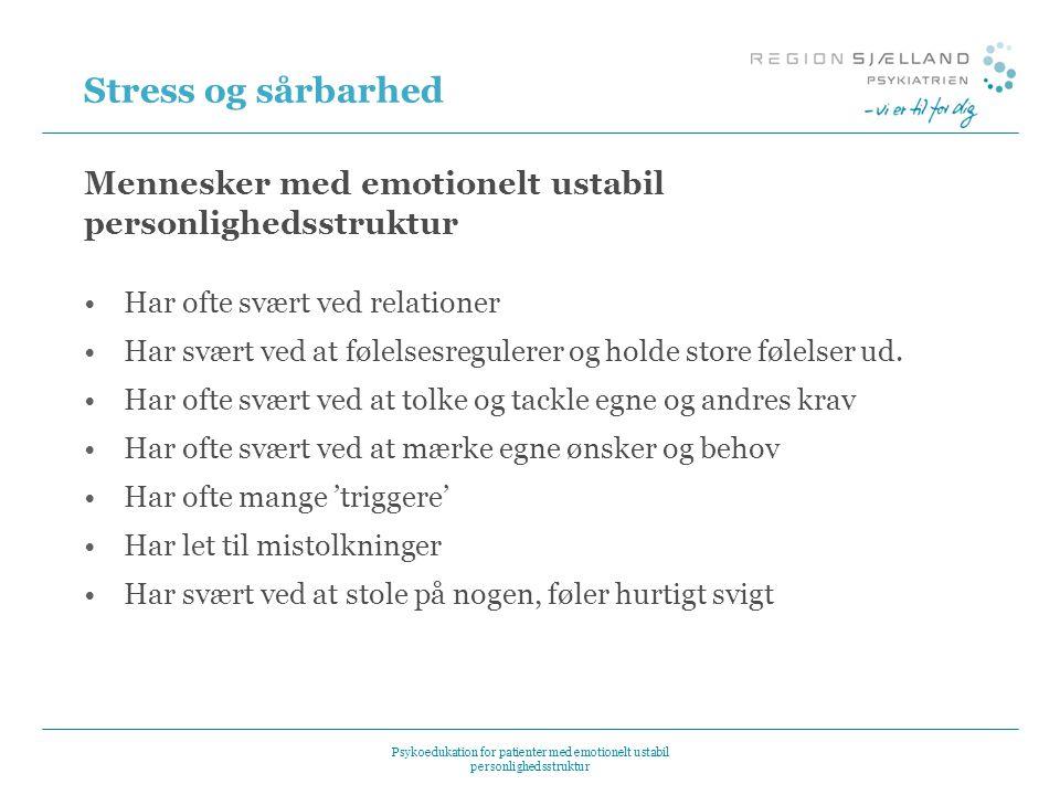 Stress og sårbarhed Mennesker med emotionelt ustabil personlighedsstruktur. Har ofte svært ved relationer.