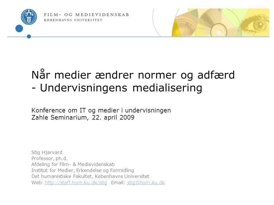 Når medier ændrer normer og adfærd - Undervisningens medialisering Konference om IT og medier i undervisningen Zahle Seminarium, 22. april 2009