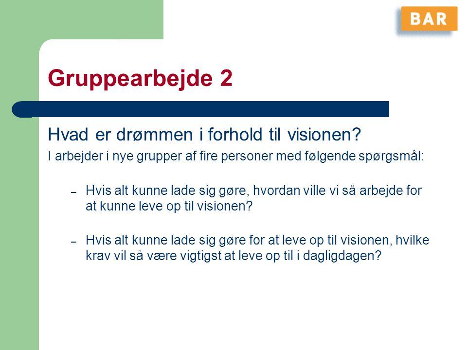 Gruppearbejde 2 Hvad er drømmen i forhold til visionen