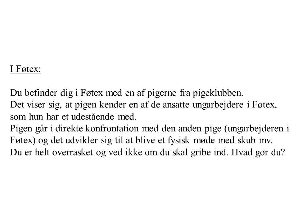 I Føtex: Du befinder dig i Føtex med en af pigerne fra pigeklubben.