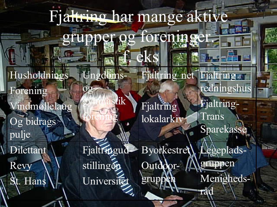 Fjaltring har mange aktive grupper og foreninger. f. eks