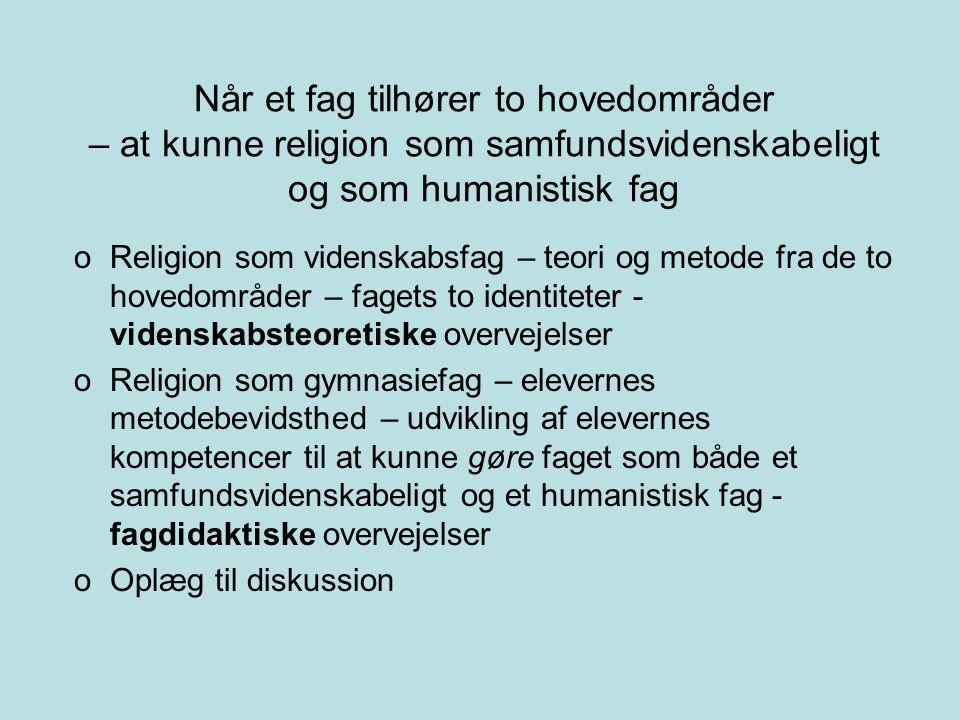 Når et fag tilhører to hovedområder – at kunne religion som samfundsvidenskabeligt og som humanistisk fag