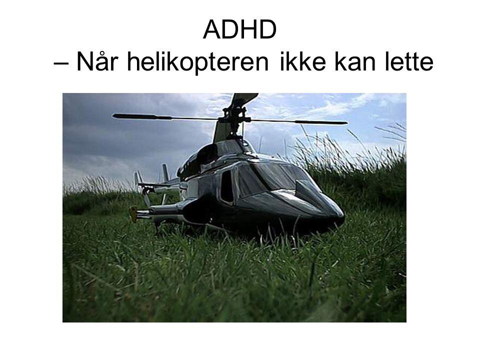 ADHD – Når helikopteren ikke kan lette