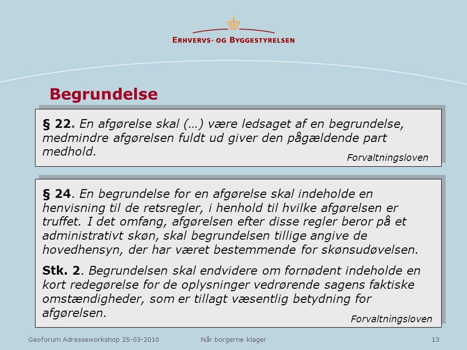 Begrundelse § 22. En afgørelse skal (…) være ledsaget af en begrundelse, medmindre afgørelsen fuldt ud giver den pågældende part medhold.