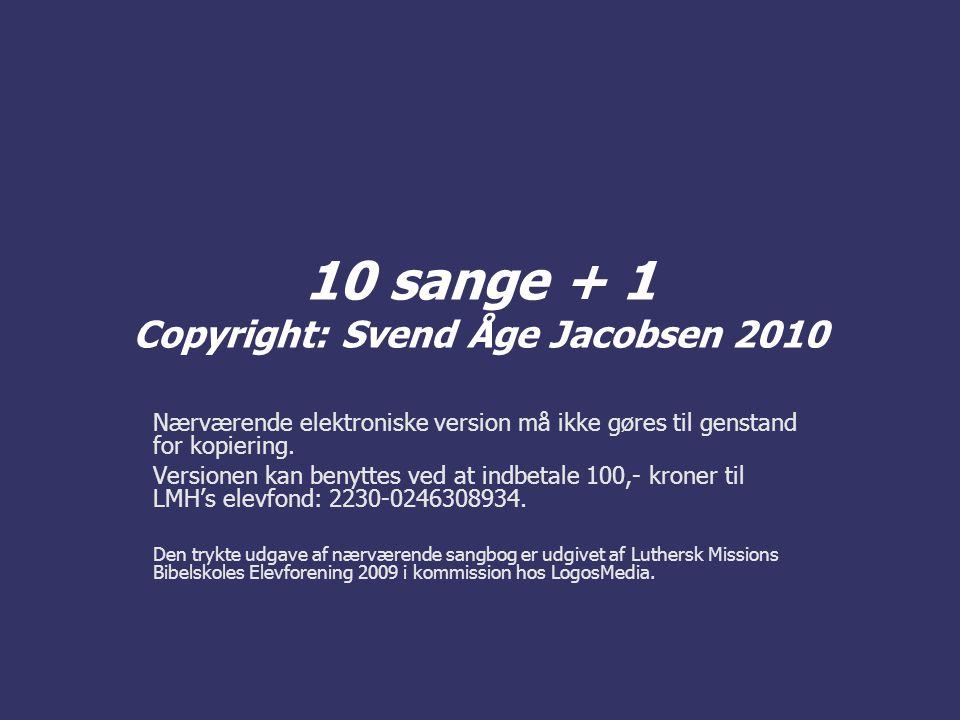 10 sange + 1 Copyright: Svend Åge Jacobsen 2010