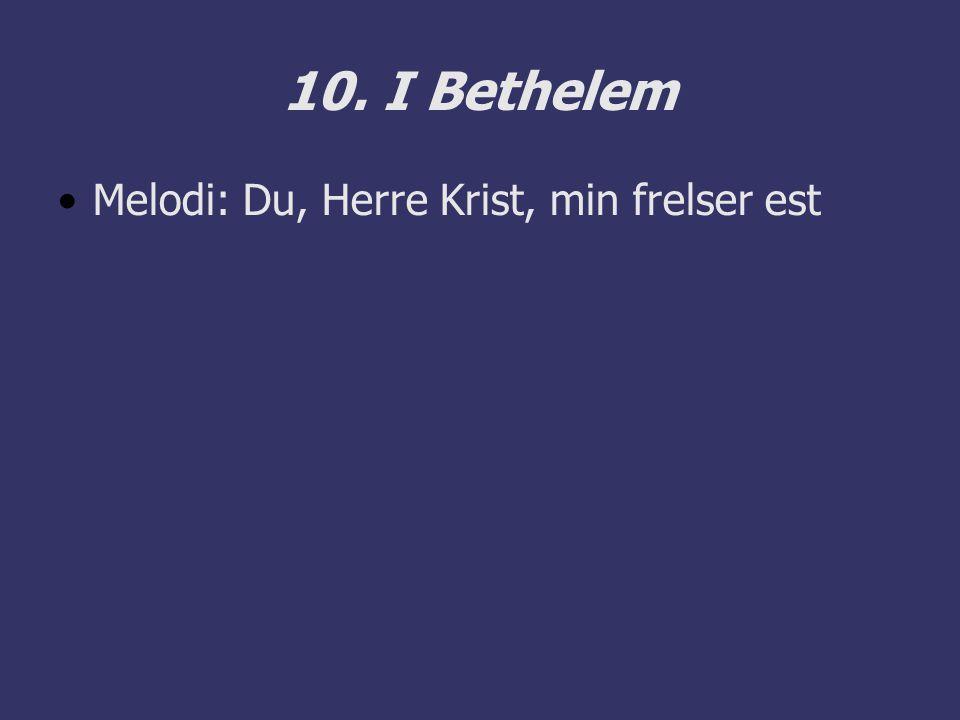 10. I Bethelem Melodi: Du, Herre Krist, min frelser est