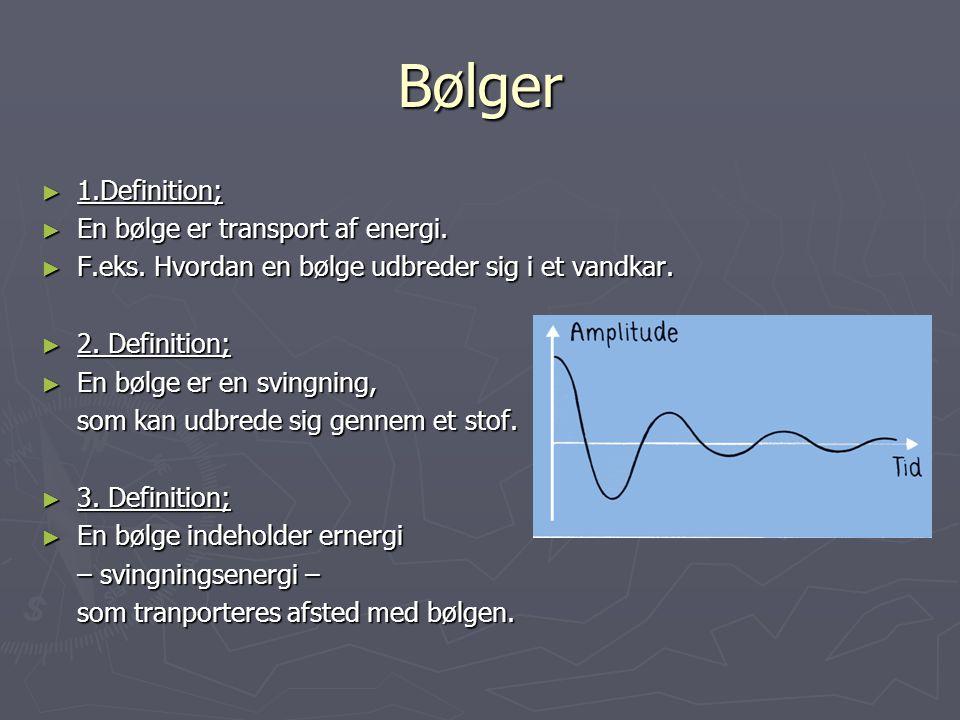 Bølger 1.Definition; En bølge er transport af energi.