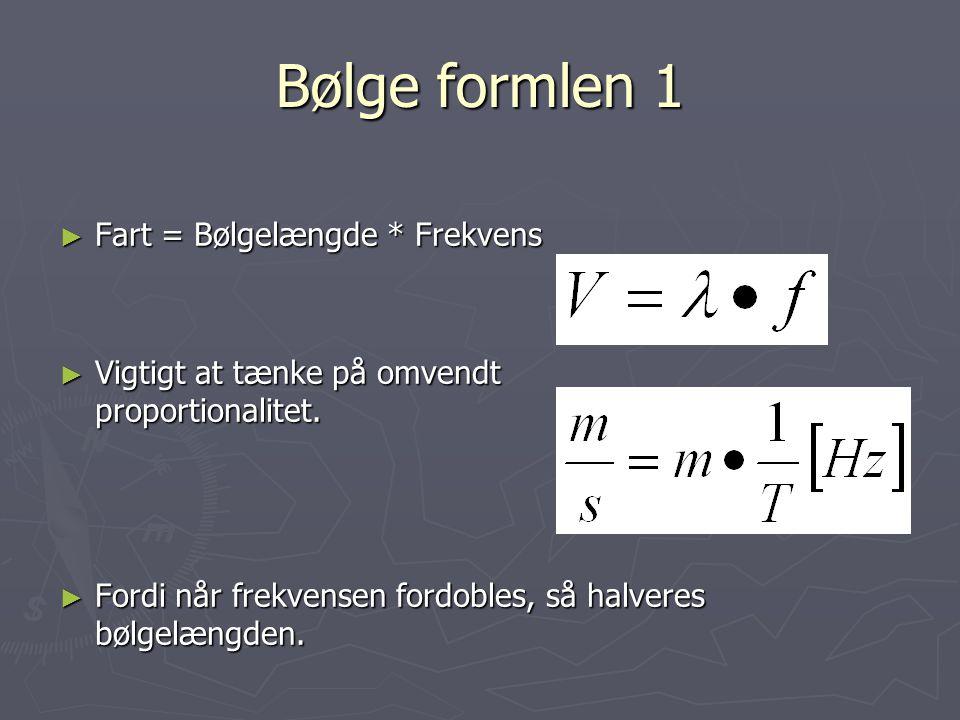 Bølge formlen 1 Fart = Bølgelængde * Frekvens