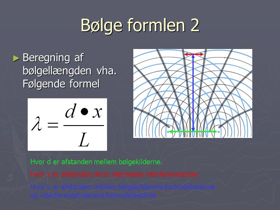 Bølge formlen 2 Beregning af bølgellængden vha. Følgende formel