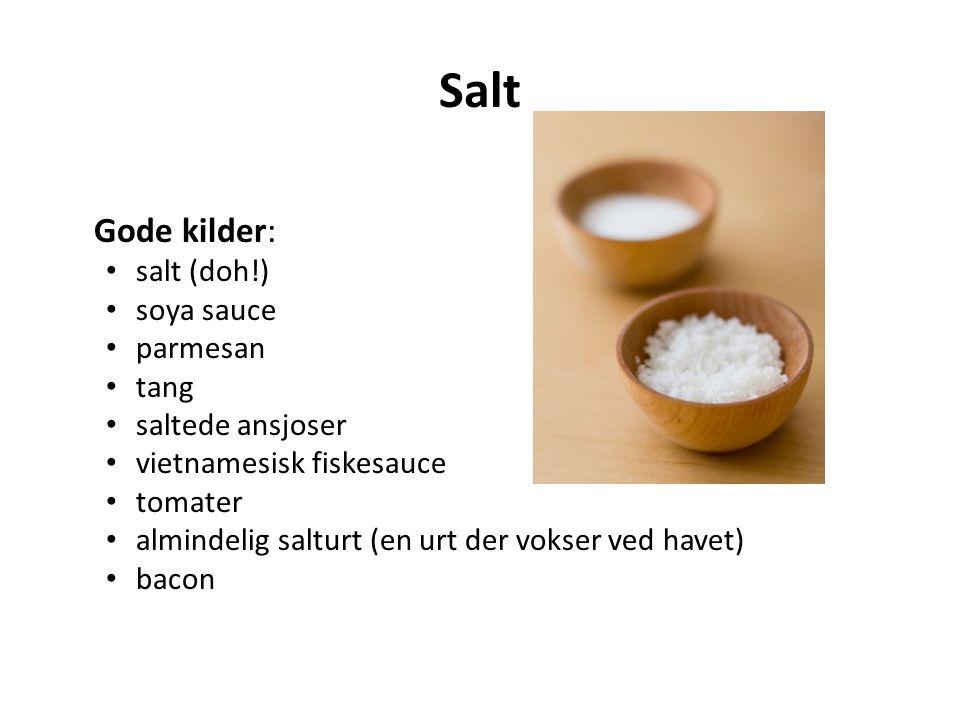 Salt Gode kilder: salt (doh!) soya sauce parmesan tang