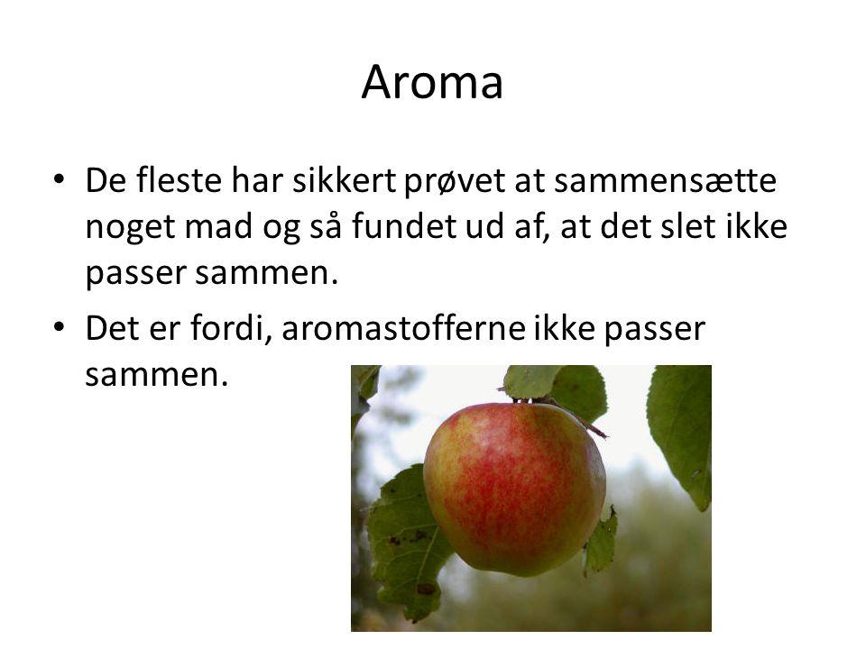 Aroma De fleste har sikkert prøvet at sammensætte noget mad og så fundet ud af, at det slet ikke passer sammen.