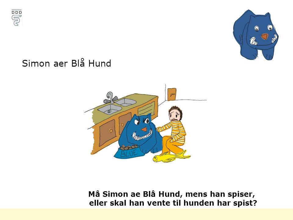 Simon aer Blå Hund Må Simon ae Blå Hund, mens han spiser,