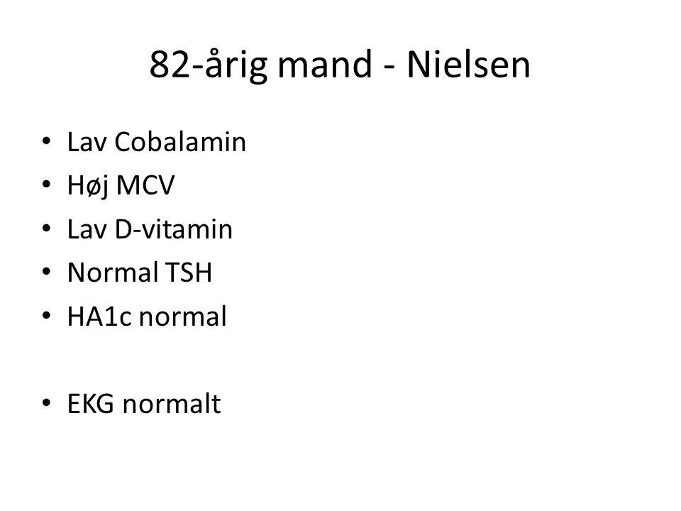 82-årig mand - Nielsen Lav Cobalamin Høj MCV Lav D-vitamin Normal TSH