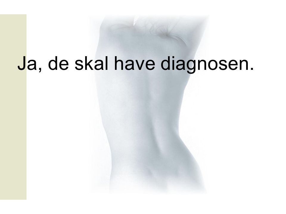 Ja, de skal have diagnosen.