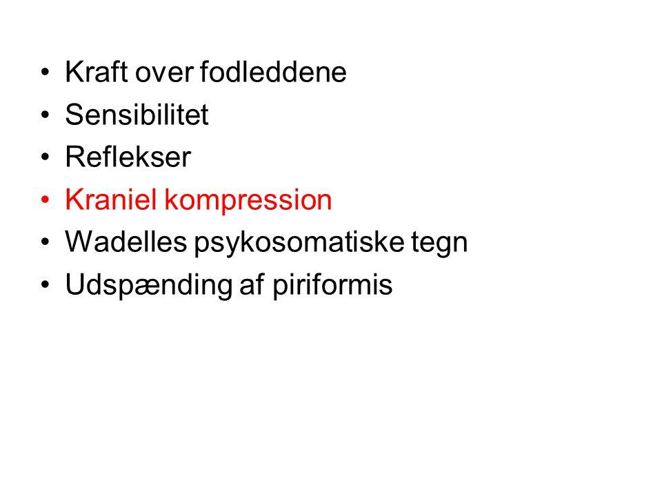 Kraft over fodleddene Sensibilitet. Reflekser. Kraniel kompression. Wadelles psykosomatiske tegn.