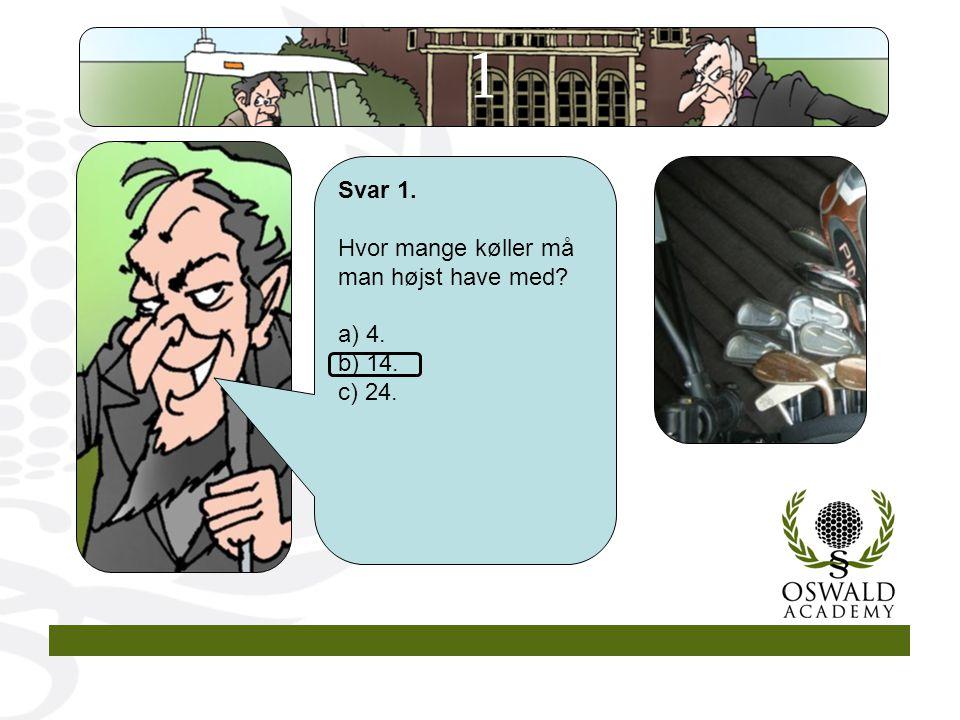 1 Svar 1. Hvor mange køller må man højst have med 4. 14. 24.